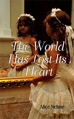 The World Has Lost Its Heart by author Alice Nehme