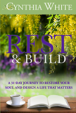 Rest & Build, A 31-day journey to restore your soul and design a life that matters by author Cynthia White