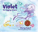 Violet the Hugging Octopus by Sherry Duquet